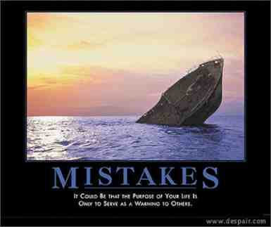 Mistakes:  It could be that the Purpose of your Life is Only to Serve as a Warning to Others